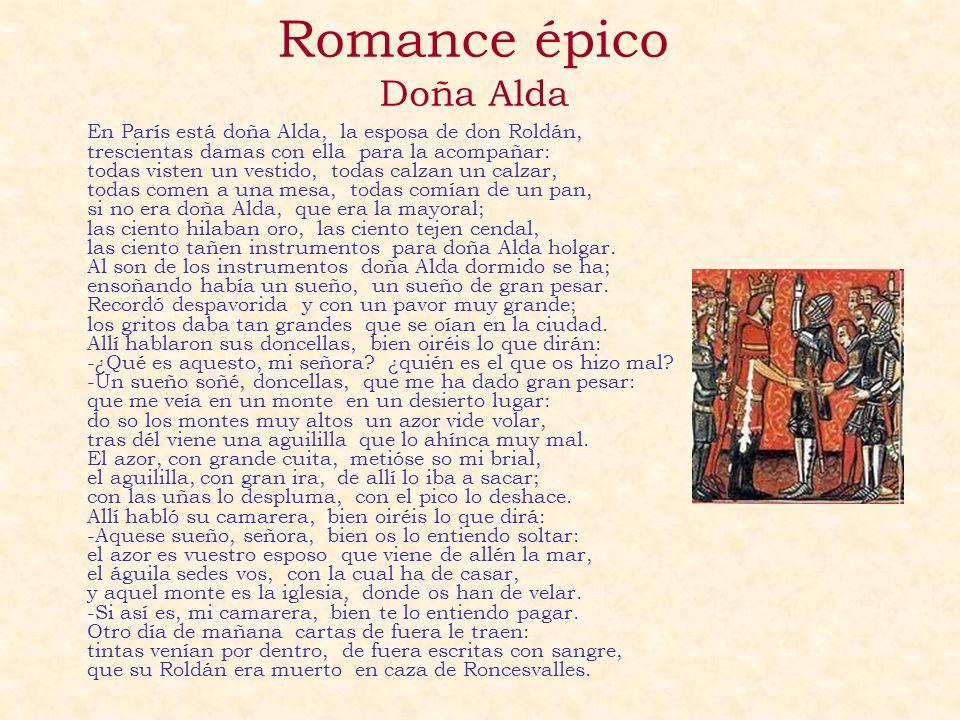 Romance épico Doña Alda En París está doña Alda, la esposa de don Roldán, trescientas damas con ella para la acompañar: todas visten un vestido, todas