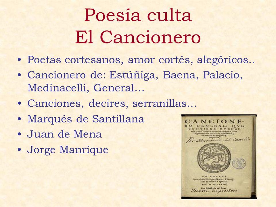 Poesía culta El Cancionero Poetas cortesanos, amor cortés, alegóricos.. Cancionero de: Estúñiga, Baena, Palacio, Medinacelli, General… Canciones, deci