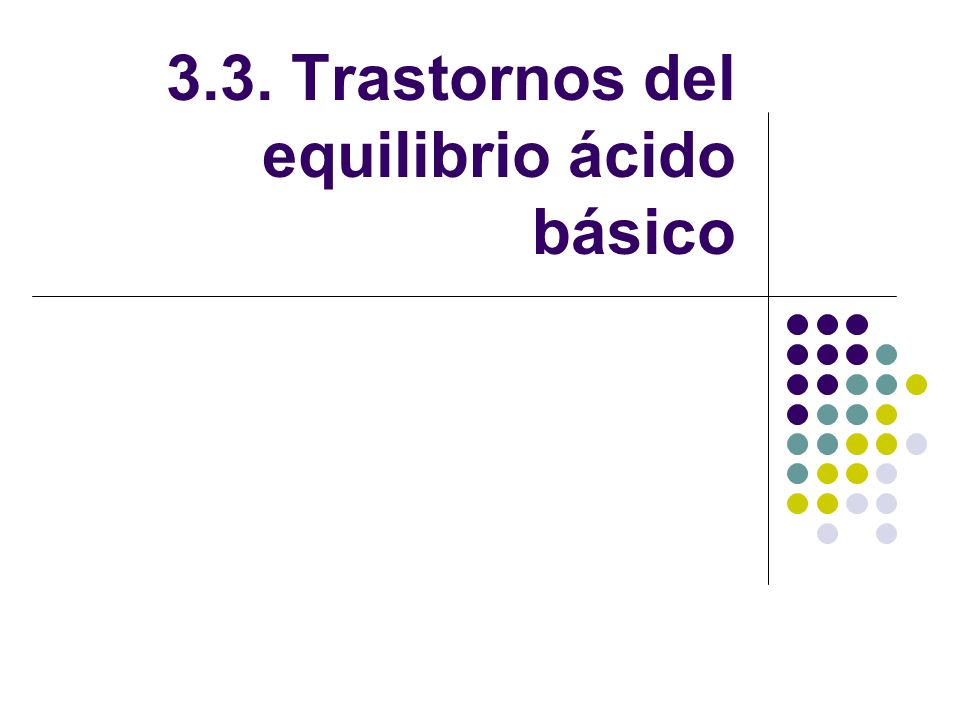 3.3. Trastornos del equilibrio ácido básico