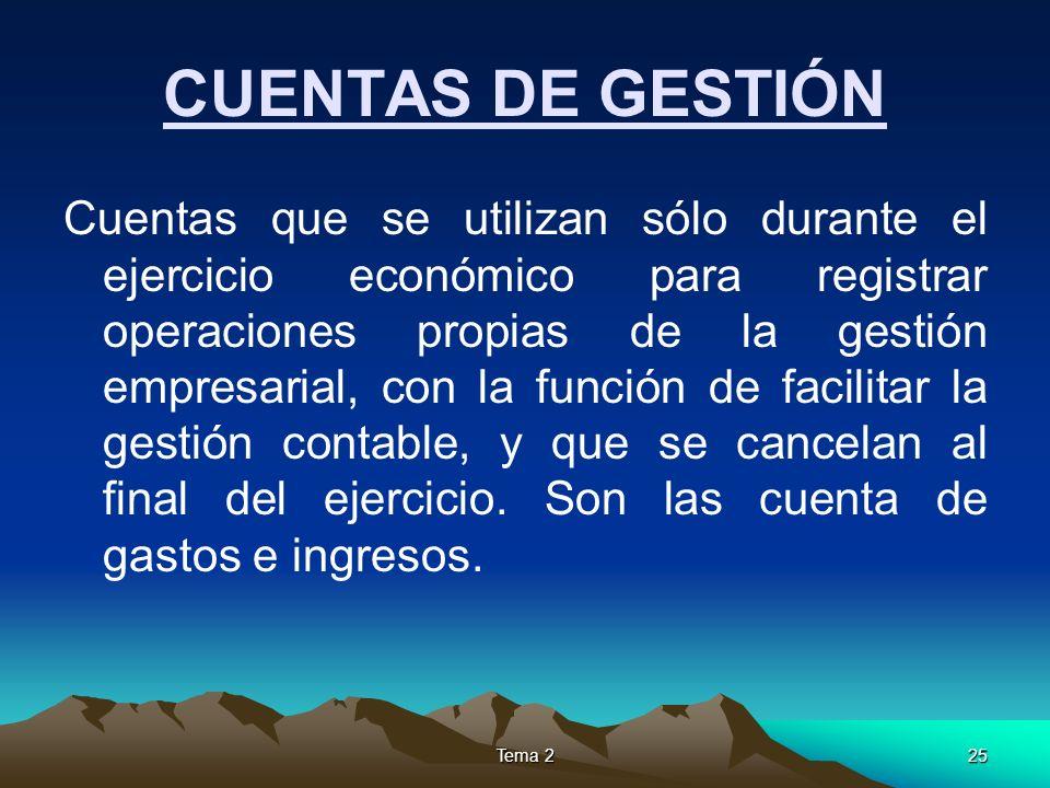 Tema 225 CUENTAS DE GESTIÓN Cuentas que se utilizan sólo durante el ejercicio económico para registrar operaciones propias de la gestión empresarial,