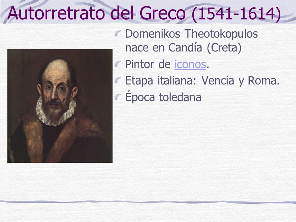 Autorretrato del Greco (1541-1614) Domenikos Theotokopulos nace en Candía (Creta) Pintor de iconos.iconos Etapa italiana: Vencia y Roma. Época toledan