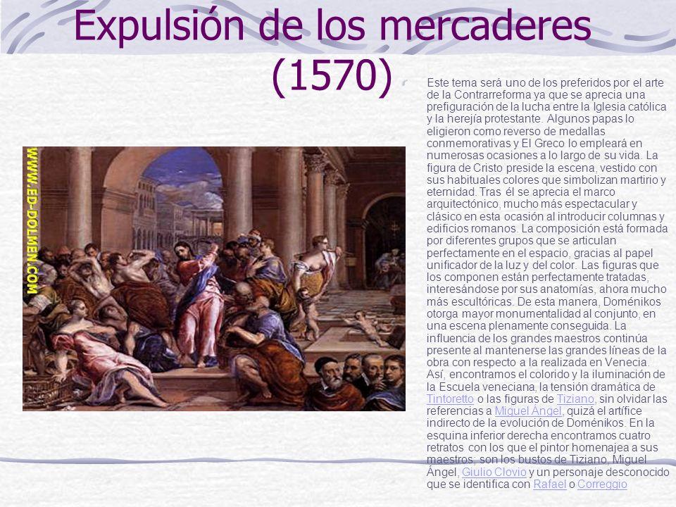 Expulsión de los mercaderes (1570) Este tema será uno de los preferidos por el arte de la Contrarreforma ya que se aprecia una prefiguración de la luc