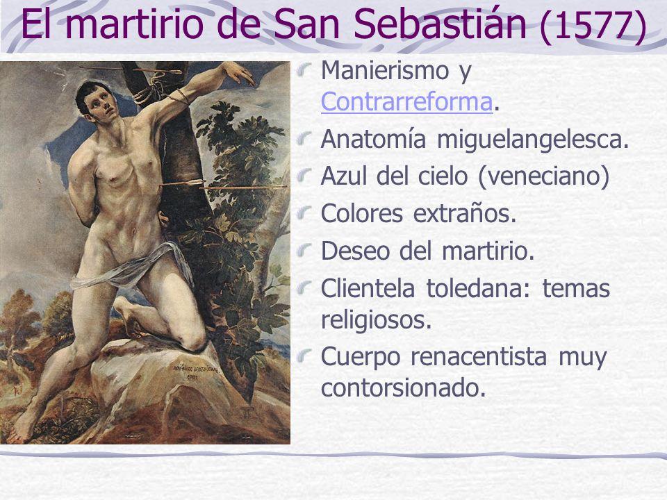 El martirio de San Sebastián (1577) Manierismo y Contrarreforma. Contrarreforma Anatomía miguelangelesca. Azul del cielo (veneciano) Colores extraños.