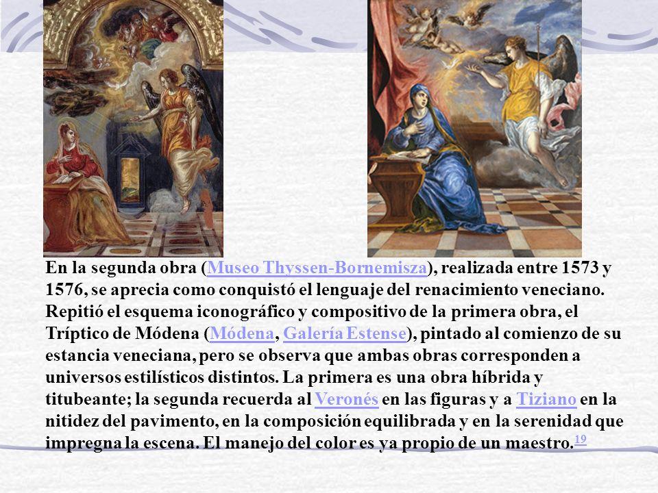 En la segunda obra (Museo Thyssen-Bornemisza), realizada entre 1573 y 1576, se aprecia como conquistó el lenguaje del renacimiento veneciano. Repitió
