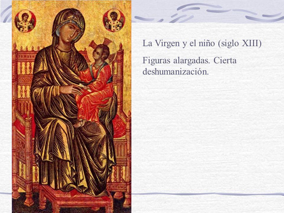 La Virgen y el niño (siglo XIII) Figuras alargadas. Cierta deshumanización.