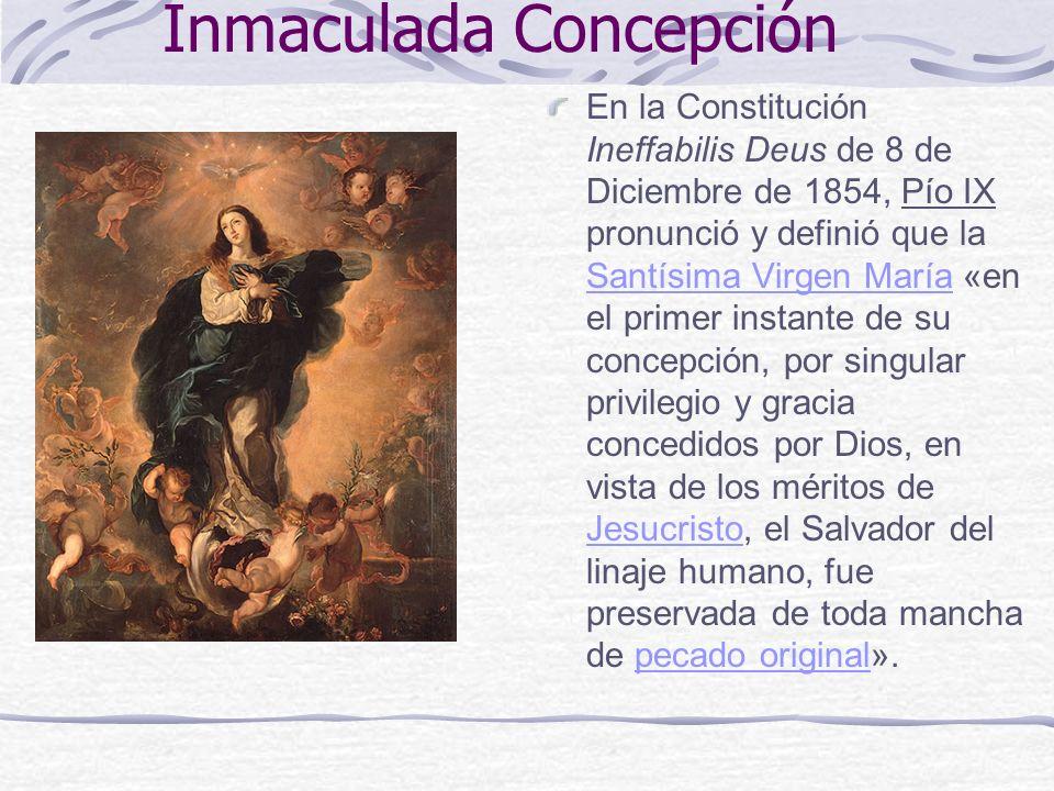 Inmaculada Concepción En la Constitución Ineffabilis Deus de 8 de Diciembre de 1854, Pío IX pronunció y definió que la Santísima Virgen María «en el p