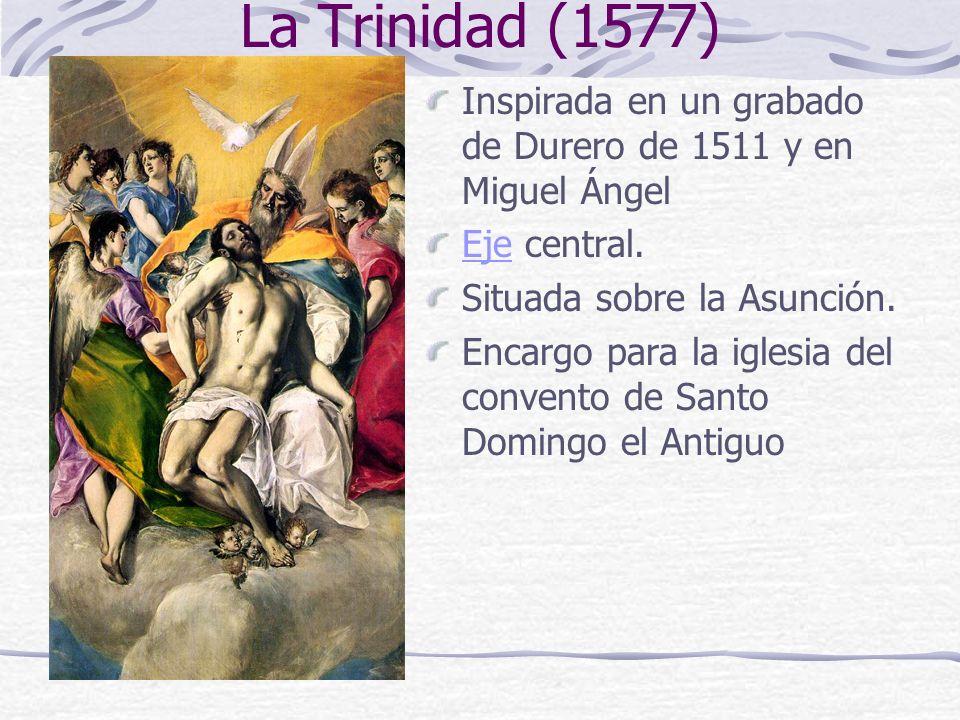 La Trinidad (1577) Inspirada en un grabado de Durero de 1511 y en Miguel Ángel EjeEje central. Situada sobre la Asunción. Encargo para la iglesia del