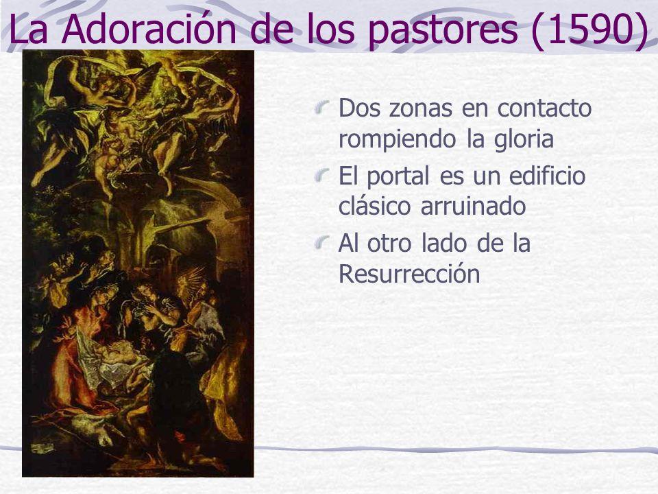 La Adoración de los pastores (1590) Dos zonas en contacto rompiendo la gloria El portal es un edificio clásico arruinado Al otro lado de la Resurrecci