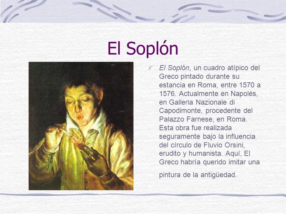 El Soplón El Soplón, un cuadro atípico del Greco pintado durante su estancia en Roma, entre 1570 a 1576. Actualmente en Napolés, en Galleria Nazionale