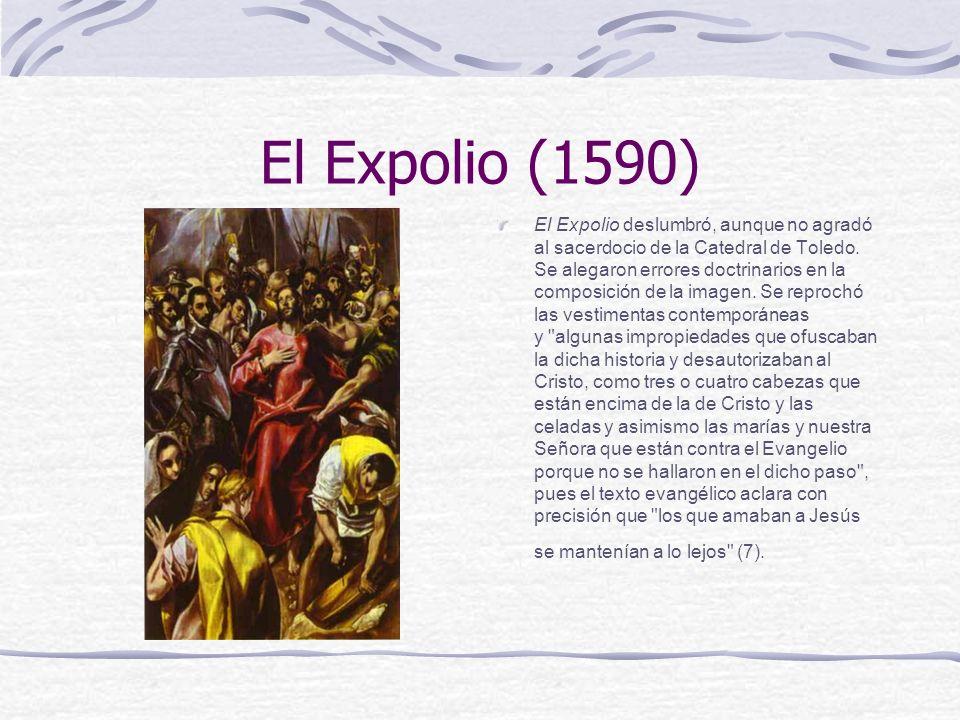 El Expolio (1590) El Expolio deslumbró, aunque no agradó al sacerdocio de la Catedral de Toledo. Se alegaron errores doctrinarios en la composición de