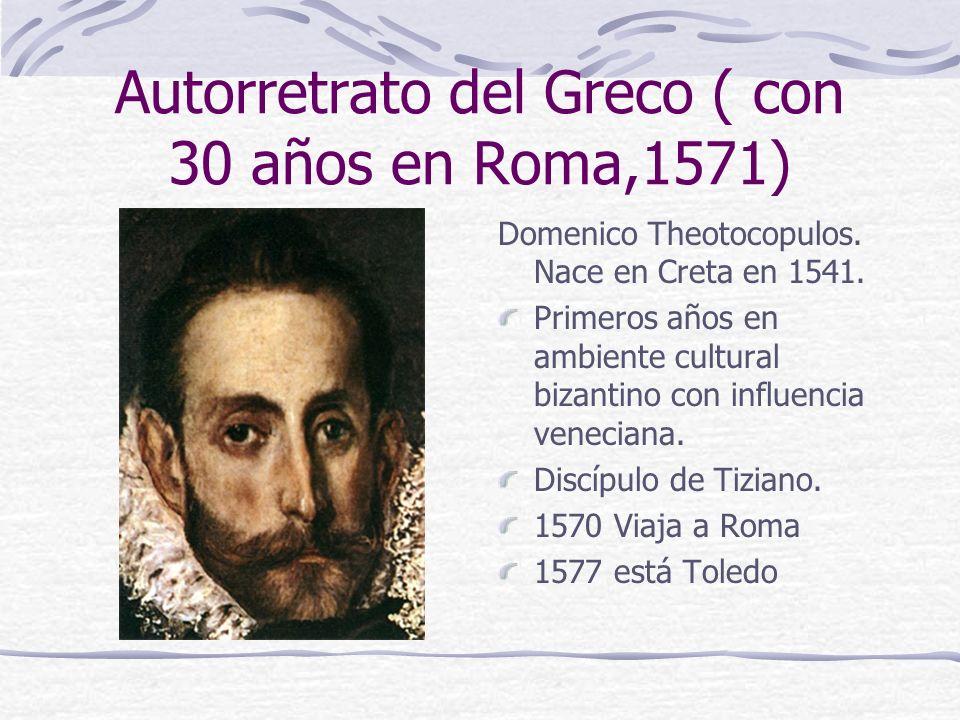 Autorretrato del Greco ( con 30 años en Roma,1571) Domenico Theotocopulos. Nace en Creta en 1541. Primeros años en ambiente cultural bizantino con inf