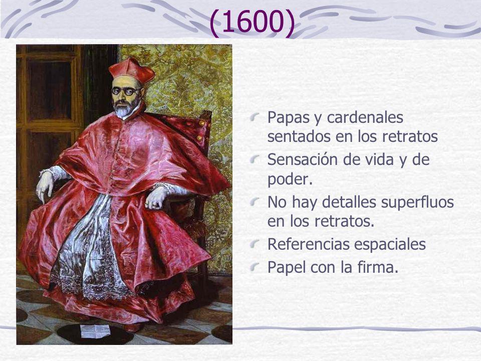 El Cardenal Niño de Guevara (1600) Papas y cardenales sentados en los retratos Sensación de vida y de poder. No hay detalles superfluos en los retrato