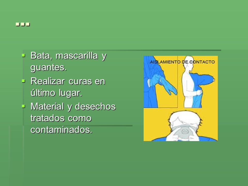 … Bata, mascarilla y guantes. Bata, mascarilla y guantes. Realizar curas en último lugar. Realizar curas en último lugar. Material y desechos tratados