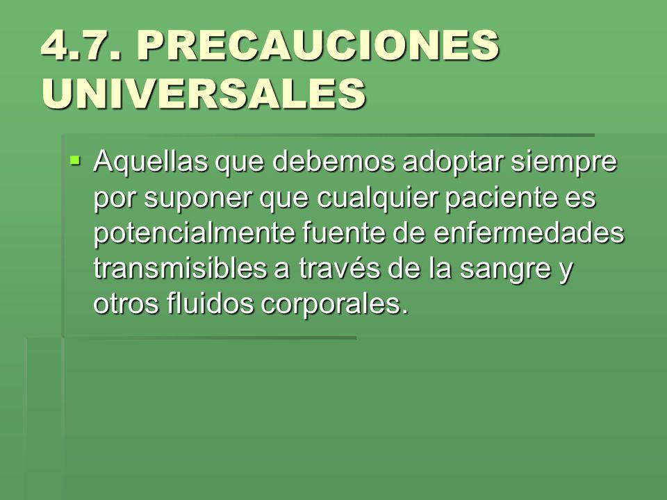 4.7. PRECAUCIONES UNIVERSALES Aquellas que debemos adoptar siempre por suponer que cualquier paciente es potencialmente fuente de enfermedades transmi