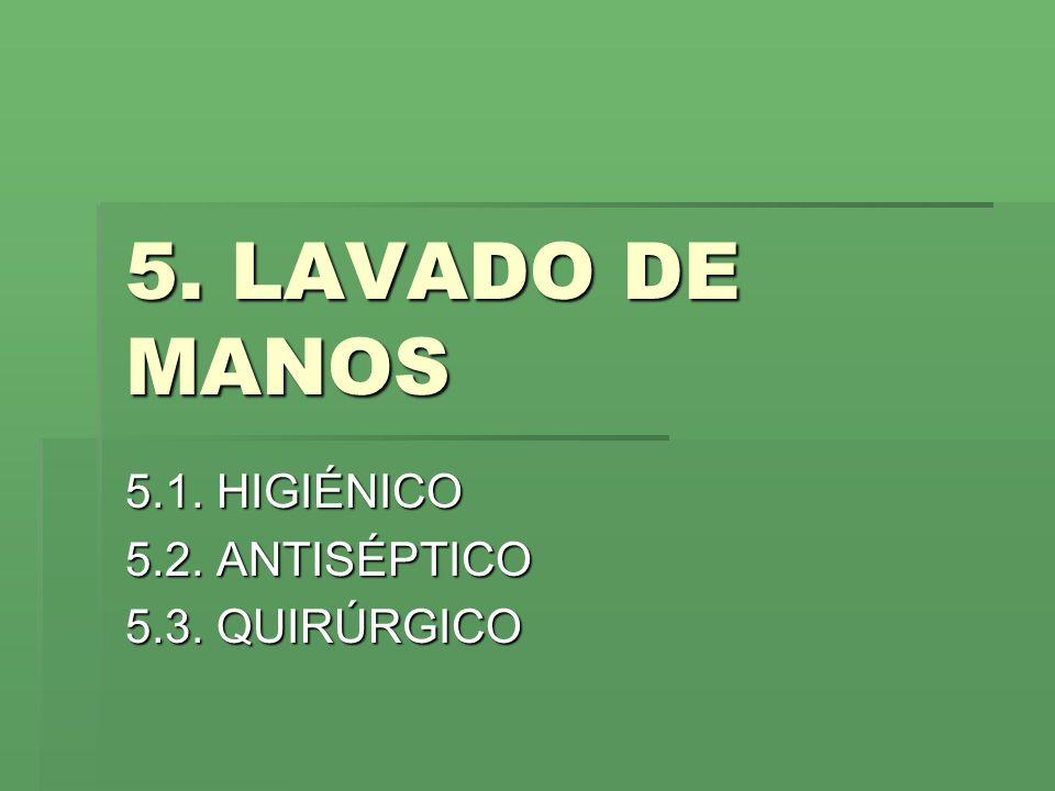 5. LAVADO DE MANOS 5.1. HIGIÉNICO 5.2. ANTISÉPTICO 5.3. QUIRÚRGICO