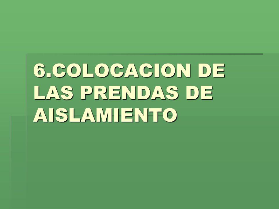 6.COLOCACION DE LAS PRENDAS DE AISLAMIENTO