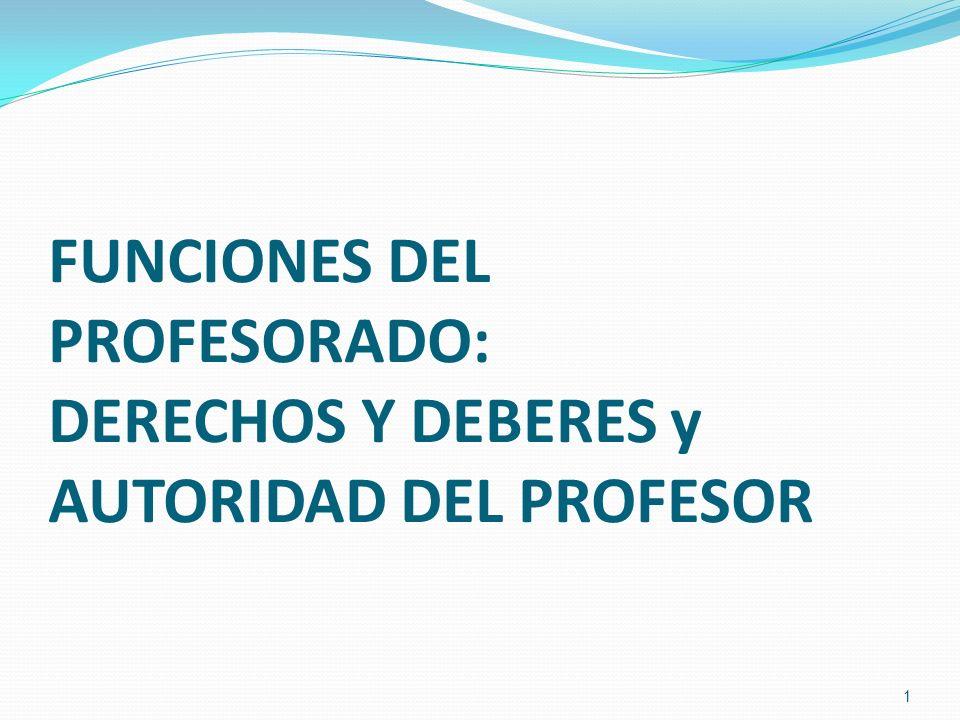 FUNCIONES DEL PROFESORADO: DERECHOS Y DEBERES y AUTORIDAD DEL PROFESOR 1