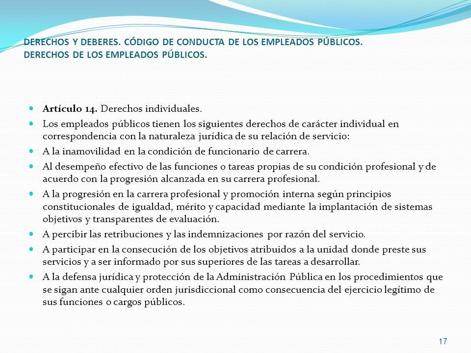 DERECHOS Y DEBERES. CÓDIGO DE CONDUCTA DE LOS EMPLEADOS PÚBLICOS. DERECHOS DE LOS EMPLEADOS PÚBLICOS. Artículo 14. Derechos individuales. Los empleado