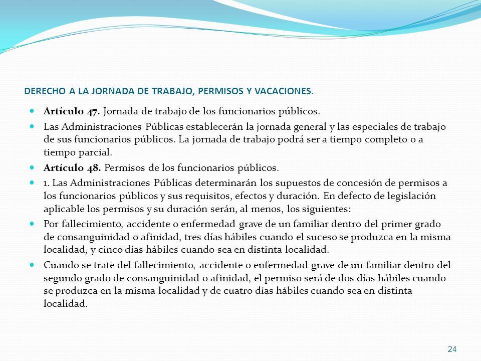 DERECHO A LA JORNADA DE TRABAJO, PERMISOS Y VACACIONES. Artículo 47. Jornada de trabajo de los funcionarios públicos. Las Administraciones Públicas es