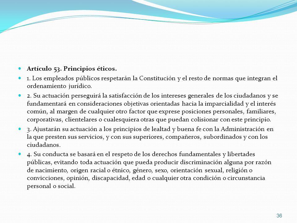Artículo 53. Principios éticos. 1. Los empleados públicos respetarán la Constitución y el resto de normas que integran el ordenamiento jurídico. 2. Su