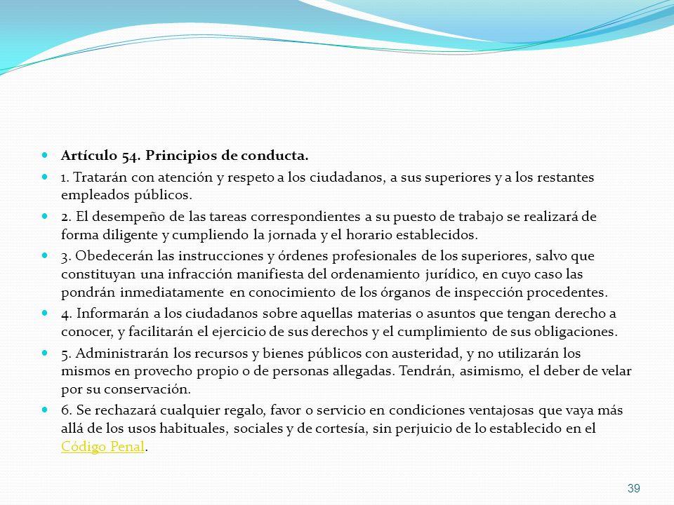 Artículo 54. Principios de conducta. 1. Tratarán con atención y respeto a los ciudadanos, a sus superiores y a los restantes empleados públicos. 2. El