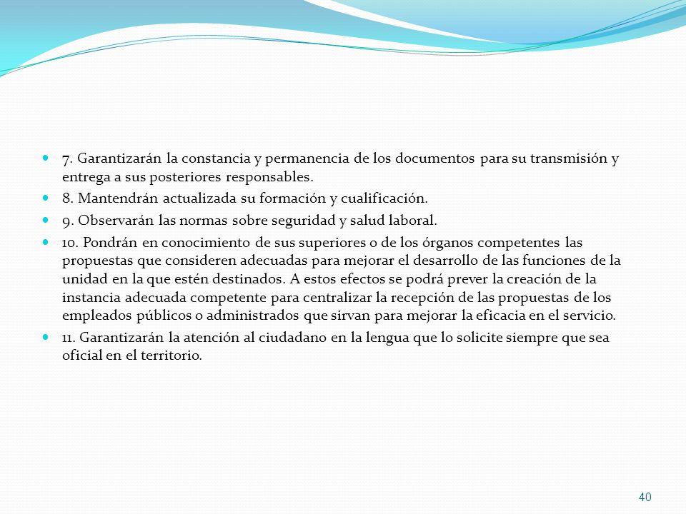 7. Garantizarán la constancia y permanencia de los documentos para su transmisión y entrega a sus posteriores responsables. 8. Mantendrán actualizada