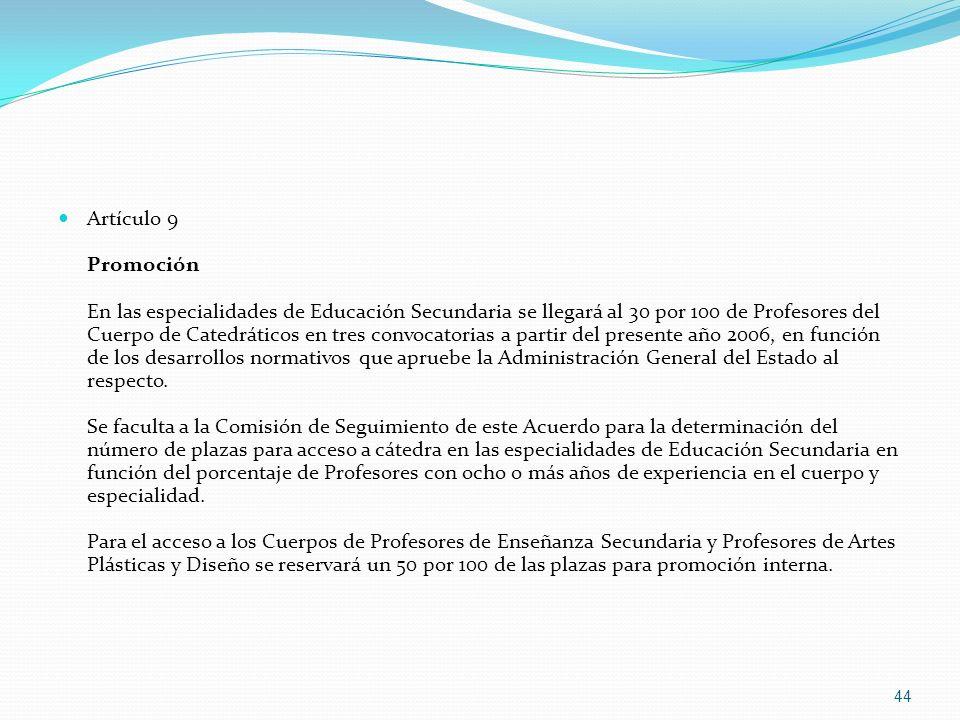 Artículo 9 Promoción En las especialidades de Educación Secundaria se llegará al 30 por 100 de Profesores del Cuerpo de Catedráticos en tres convocato