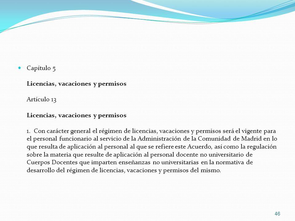 Capítulo 5 Licencias, vacaciones y permisos Artículo 13 Licencias, vacaciones y permisos 1. Con carácter general el régimen de licencias, vacaciones y