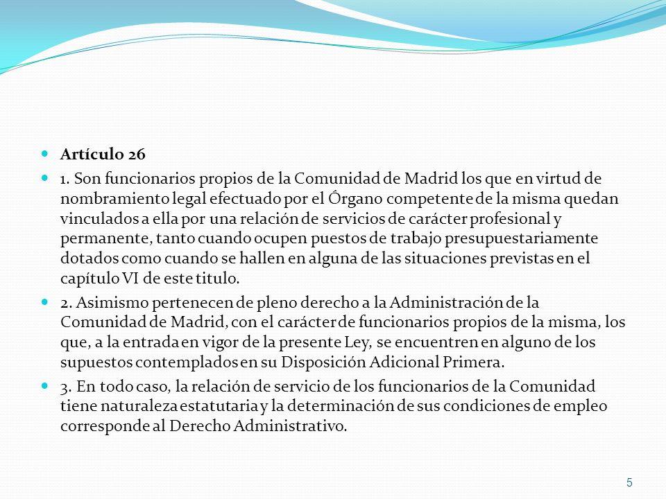 Artículo 26 1. Son funcionarios propios de la Comunidad de Madrid los que en virtud de nombramiento legal efectuado por el Órgano competente de la mis