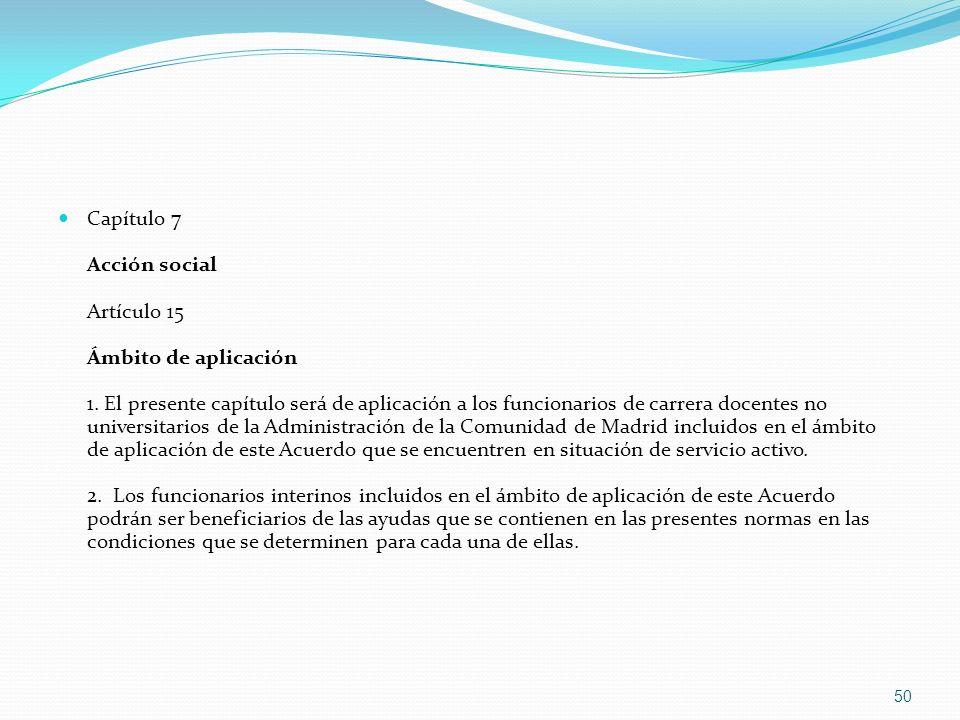 Capítulo 7 Acción social Artículo 15 Ámbito de aplicación 1. El presente capítulo será de aplicación a los funcionarios de carrera docentes no univers