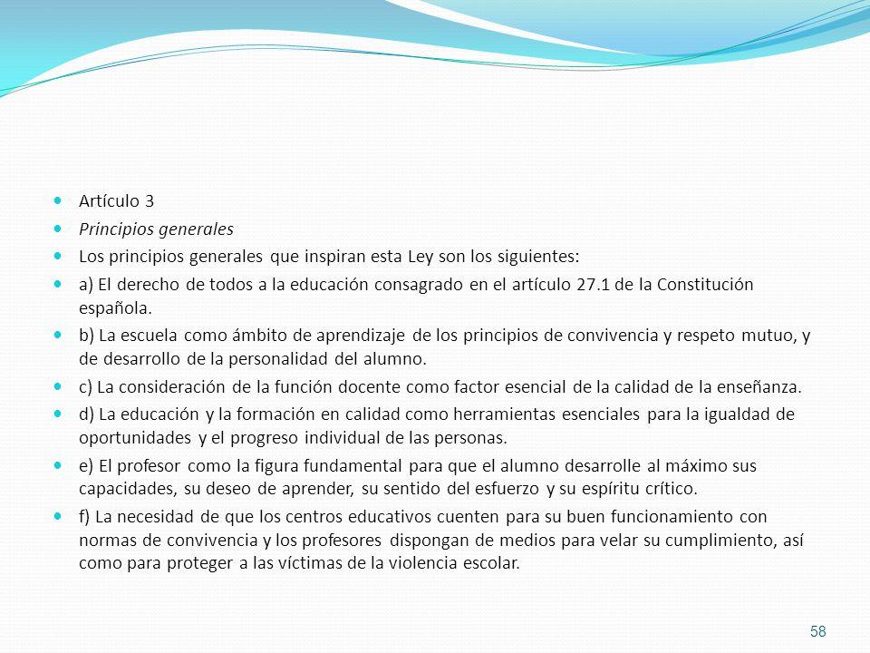 Artículo 3 Principios generales Los principios generales que inspiran esta Ley son los siguientes: a) El derecho de todos a la educación consagrado en