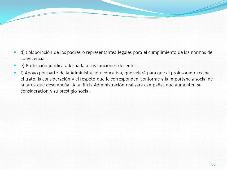 d) Colaboración de los padres o representantes legales para el cumplimiento de las normas de convivencia. e) Protección jurídica adecuada a sus funcio