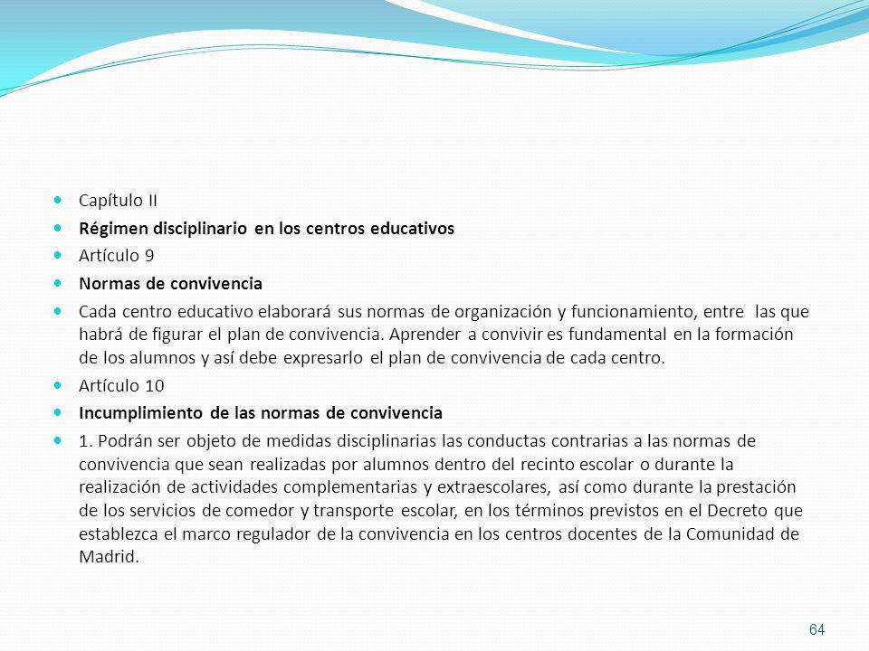 Capítulo II Régimen disciplinario en los centros educativos Artículo 9 Normas de convivencia Cada centro educativo elaborará sus normas de organizació