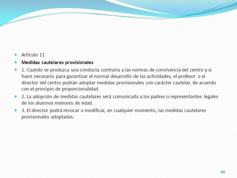 Artículo 11 Medidas cautelares provisionales 1. Cuando se produzca una conducta contraria a las normas de convivencia del centro y si fuere necesario