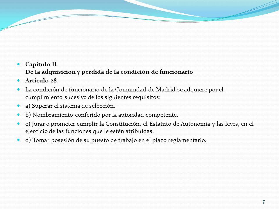 Capítulo II De la adquisición y perdida de la condición de funcionario Artículo 28 La condición de funcionario de la Comunidad de Madrid se adquiere p