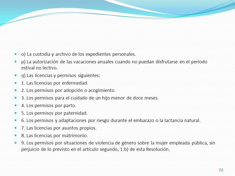 o) La custodia y archivo de los expedientes personales. p) La autorización de las vacaciones anuales cuando no puedan disfrutarse en el período estiva