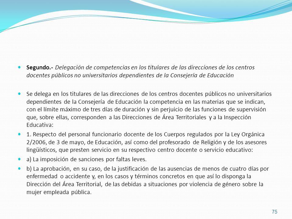Segundo.- Delegación de competencias en los titulares de las direcciones de los centros docentes públicos no universitarios dependientes de la Conseje