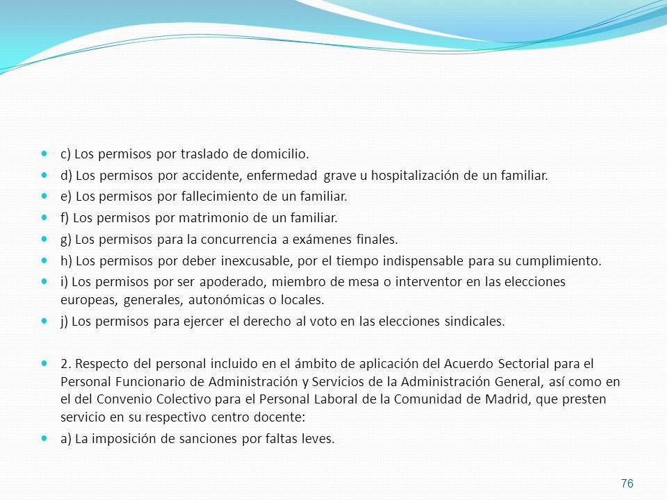 c) Los permisos por traslado de domicilio. d) Los permisos por accidente, enfermedad grave u hospitalización de un familiar. e) Los permisos por falle