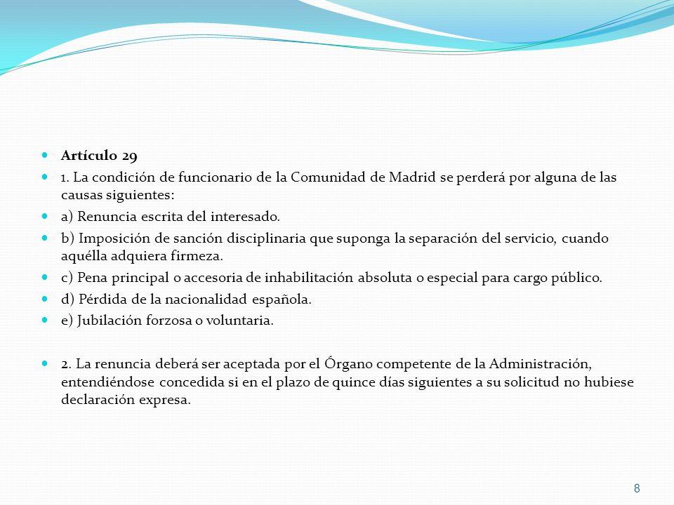 Artículo 29 1. La condición de funcionario de la Comunidad de Madrid se perderá por alguna de las causas siguientes: a) Renuncia escrita del interesad