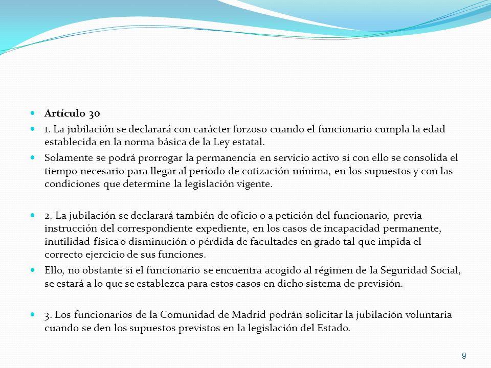 Artículo 30 1. La jubilación se declarará con carácter forzoso cuando el funcionario cumpla la edad establecida en la norma básica de la Ley estatal.