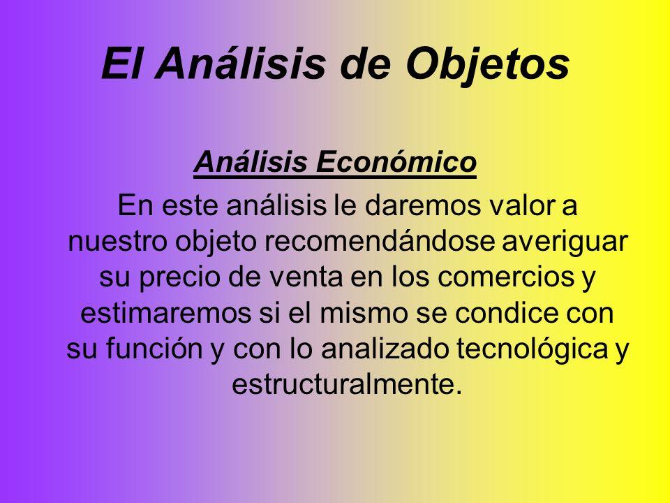 El Análisis de Objetos Análisis Económico En este análisis le daremos valor a nuestro objeto recomendándose averiguar su precio de venta en los comerc