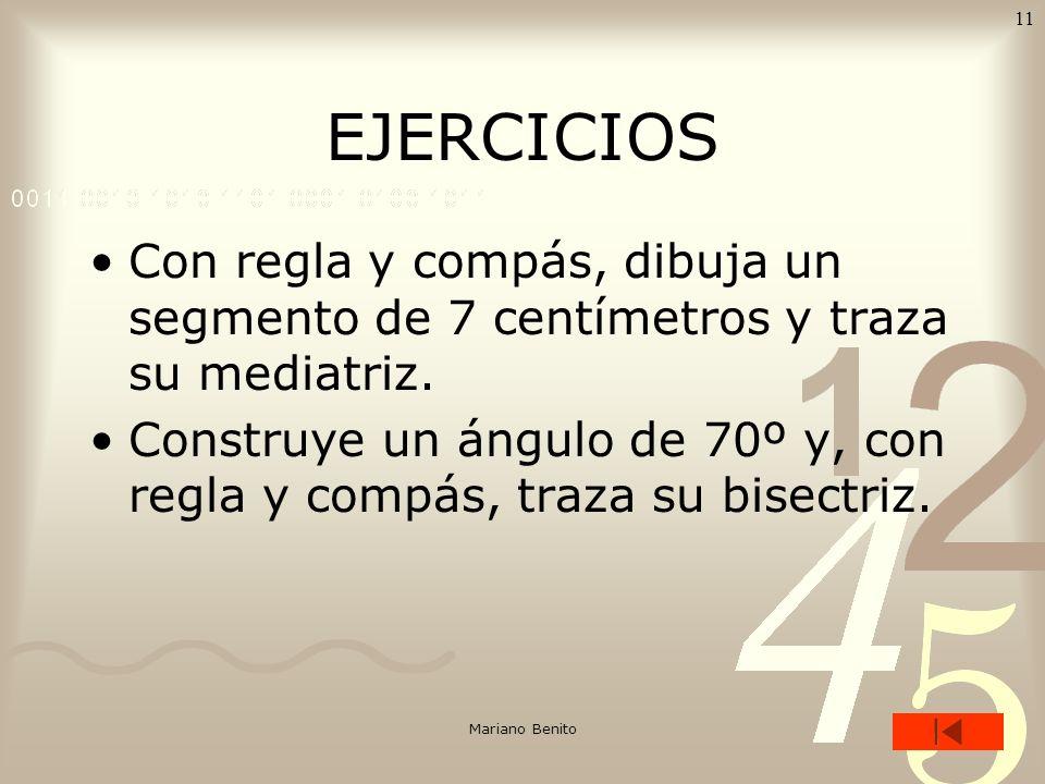 Mariano Benito 10 BISECTRIZ DE UN ÁNGULO Bisectriz: Es la recta que divide al ángulo por la mitad pasando por su origen o vértice.