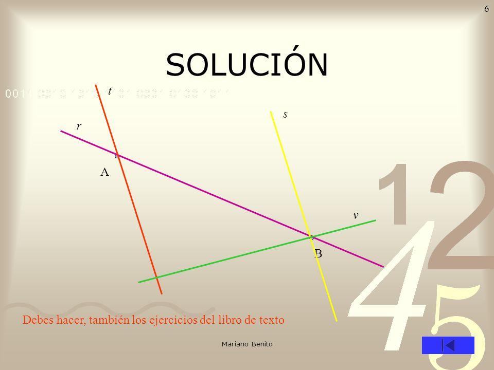 Mariano Benito 5 EJERCICIO Dibuja en tu cuaderno dos puntos A y B que disten 6 centímetros entre sí. Y luego... –A) Traza una recta r que pase por los