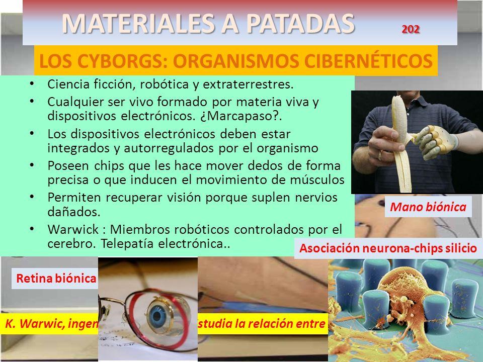MATERIALES A PATADAS 202 LOS CYBORGS: ORGANISMOS CIBERNÉTICOS Ciencia ficción, robótica y extraterrestres. Cualquier ser vivo formado por materia viva