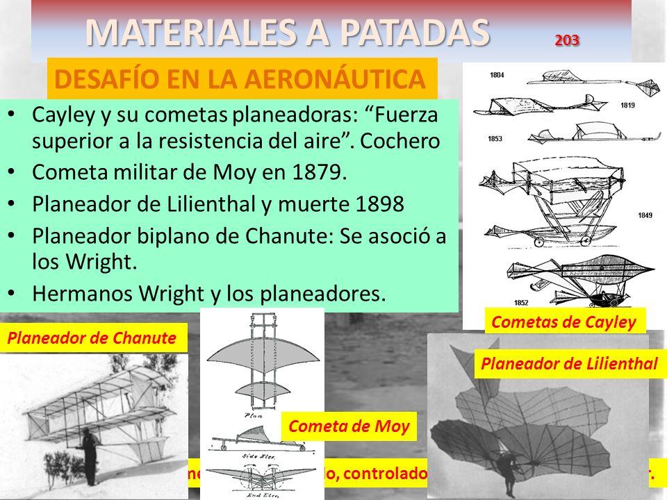MATERIALES A PATADAS 203 DESAFÍO EN LA AERONÁUTICA Cayley y su cometas planeadoras: Fuerza superior a la resistencia del aire. Cochero Cometa militar