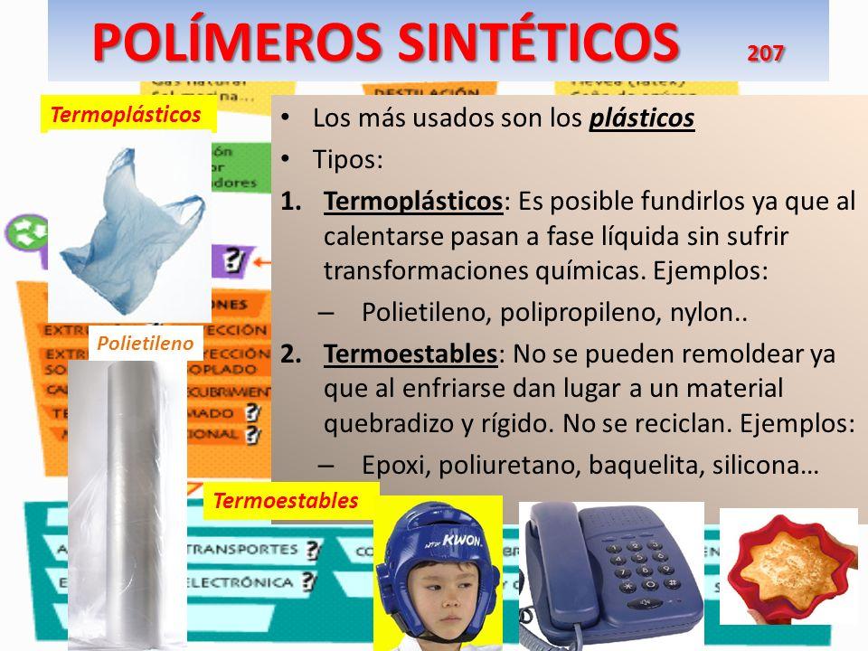 POLÍMEROS SINTÉTICOS 207 Los más usados son los plásticos Tipos: 1.Termoplásticos: Es posible fundirlos ya que al calentarse pasan a fase líquida sin