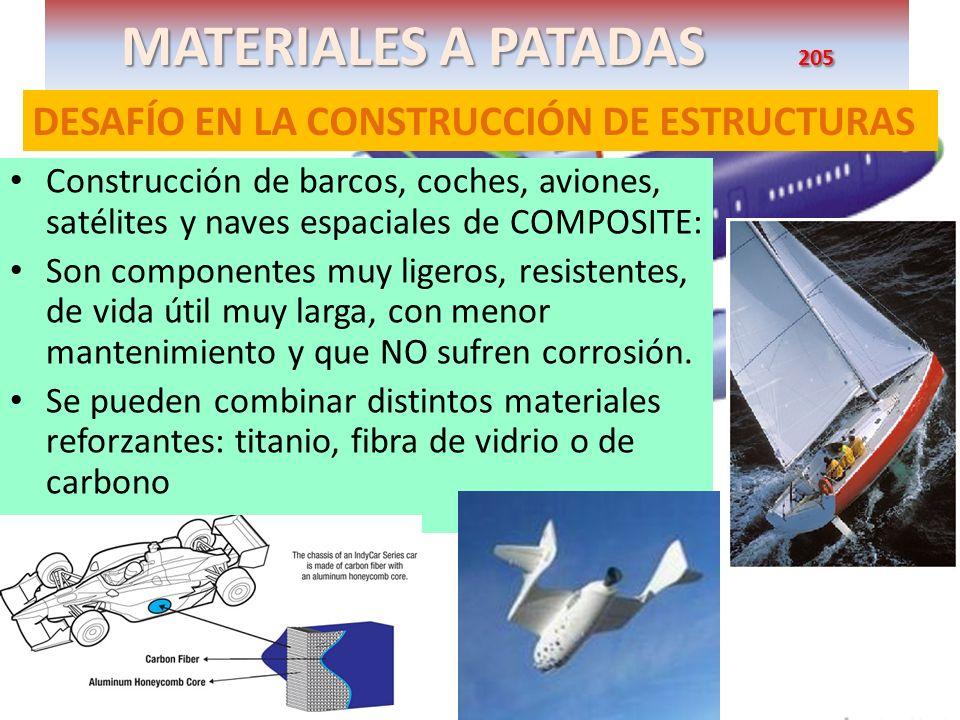MATERIALES A PATADAS 205 DESAFÍO EN LA CONSTRUCCIÓN DE ESTRUCTURAS Construcción de barcos, coches, aviones, satélites y naves espaciales de COMPOSITE: