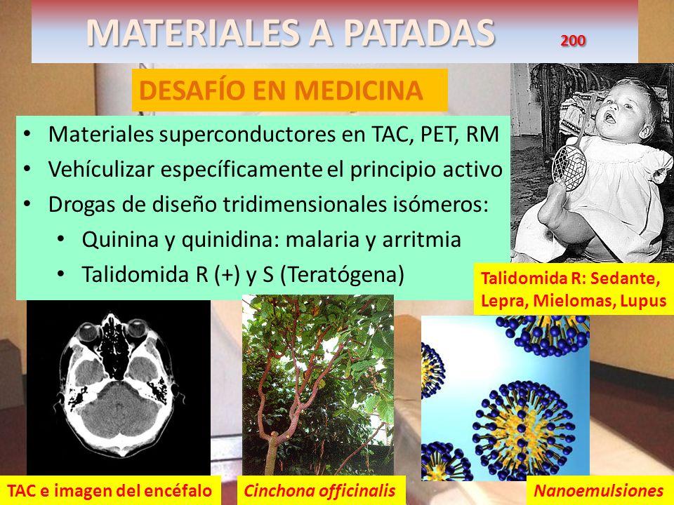 MATERIALES A PATADAS 200 DESAFÍO EN MEDICINA Materiales superconductores en TAC, PET, RM Vehículizar específicamente el principio activo Drogas de dis