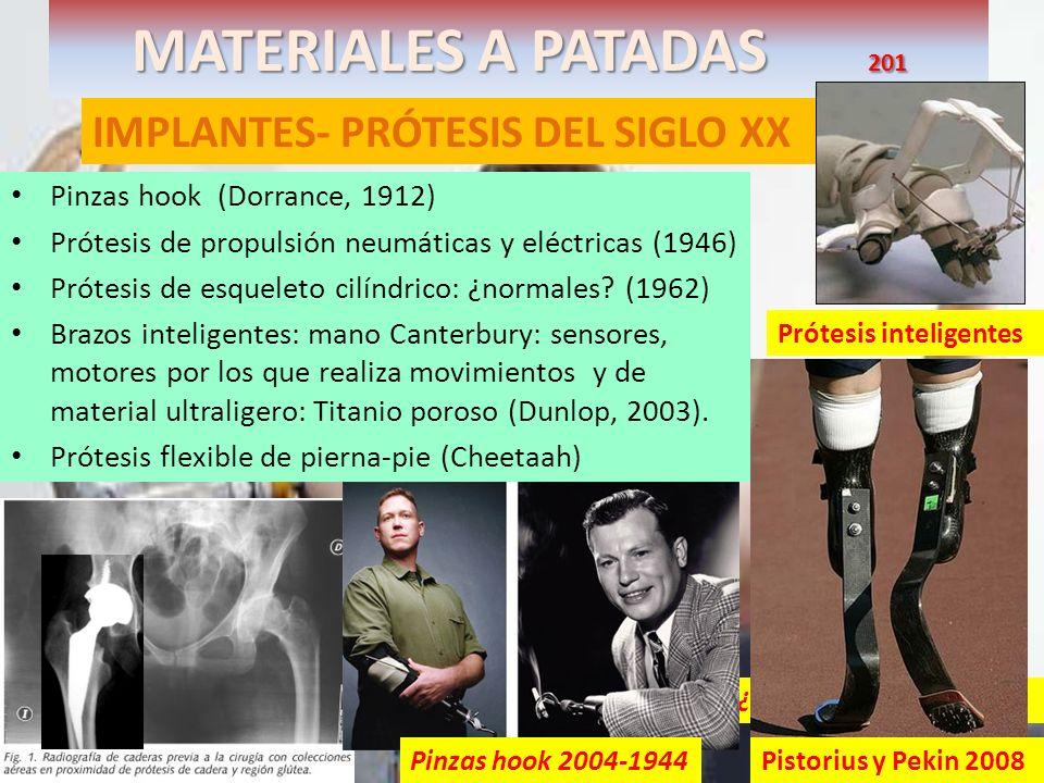 MATERIALES A PATADAS 201 IMPLANTES- PRÓTESIS DEL SIGLO XX Pinzas hook (Dorrance, 1912) Prótesis de propulsión neumáticas y eléctricas (1946) Prótesis