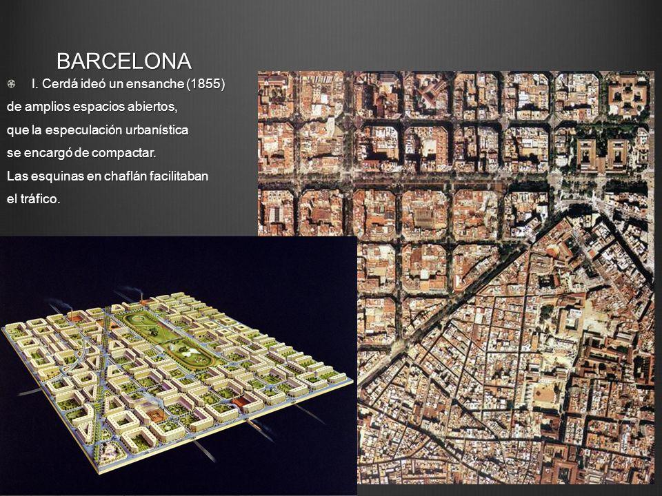 BARCELONA I. Cerdá ideó un ensanche (1855) de amplios espacios abiertos, que la especulación urbanística se encargó de compactar. Las esquinas en chaf